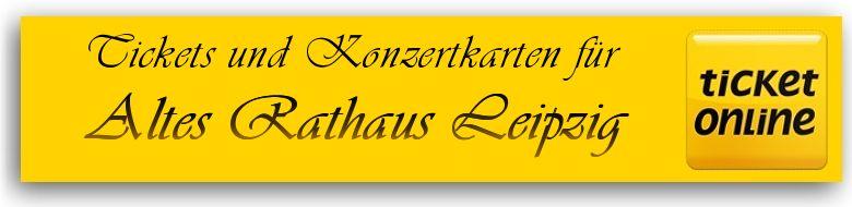 Tickets f�r Veranstaltungen und Konzertkarten f�r das Alte Rathaus in Leipzig