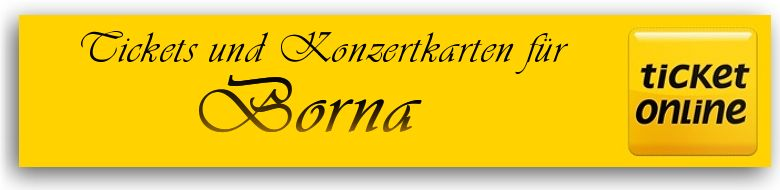 Tickets und Konzertkarten für 04552 Borna