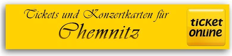 Tickets und Konzertkarten für 09111 Chemnitz & Erzgebirge