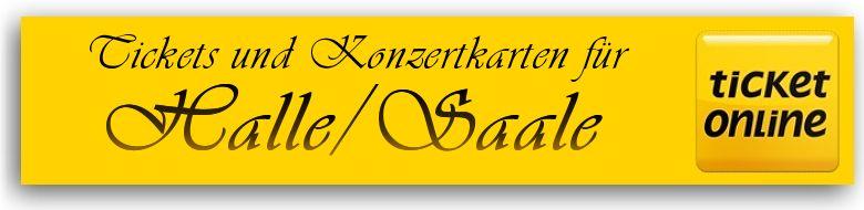 Tickets für Veranstaltungen und Konzertkarten in 06108 Halle / Saale